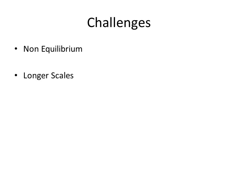 Challenges Non Equilibrium Longer Scales