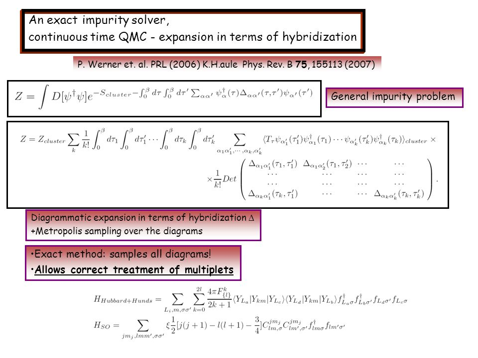 General impurity problem Diagrammatic expansion in terms of hybridization  +Metropolis sampling over the diagrams Exact method: samples all diagrams.
