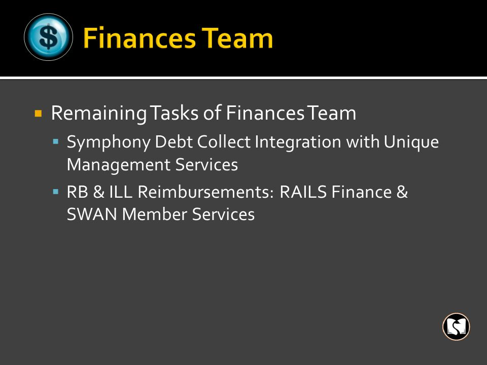  Remaining Tasks of Finances Team  Symphony Debt Collect Integration with Unique Management Services  RB & ILL Reimbursements: RAILS Finance & SWAN Member Services