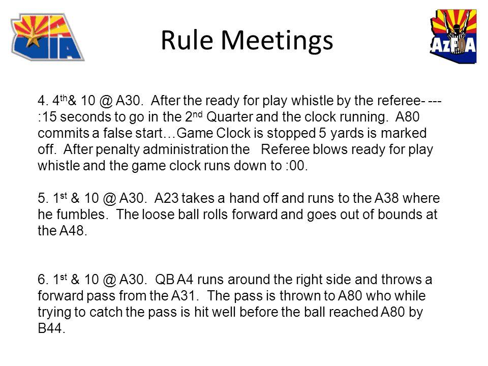 Rule Meetings 4. 4 th & 10 @ A30.
