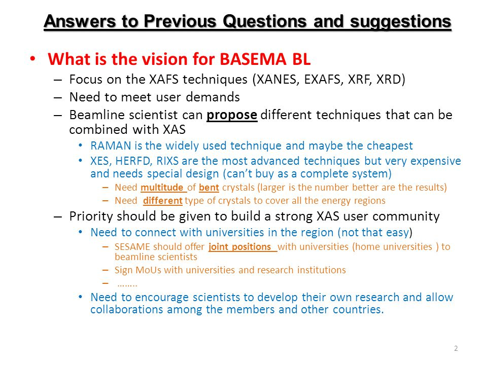 Answers to Previous Questions and suggestions What is the vision for BASEMA BL – Focus on the XAFS techniques (XANES, EXAFS, XRF, XRD) – Need to meet