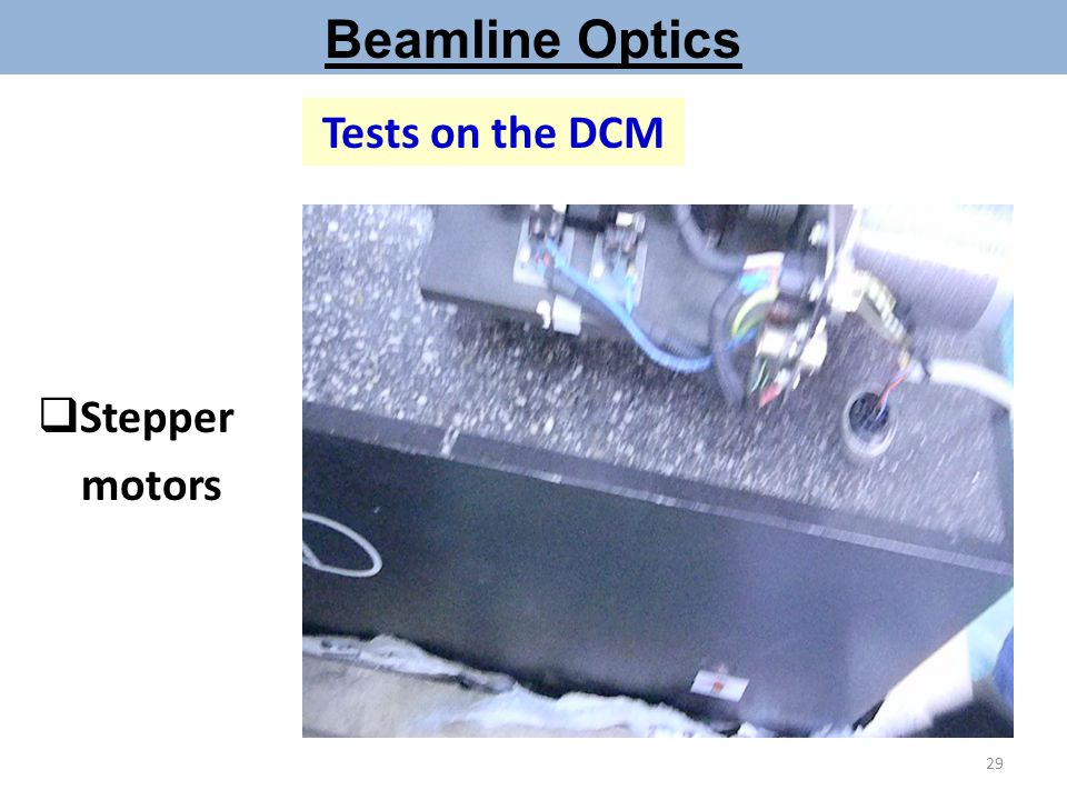  Stepper motors Beamline Optics Tests on the DCM 29