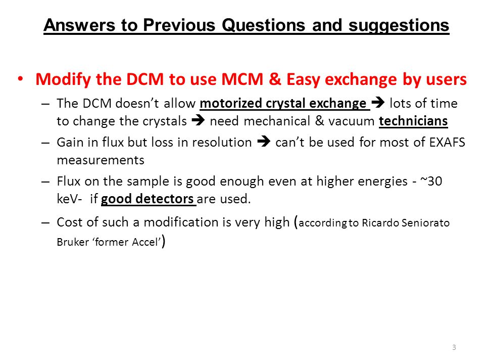 Modify the DCM to use MCM & Easy exchange by users – The DCM doesn't allow motorized crystal exchange  lots of time to change the crystals  need mec