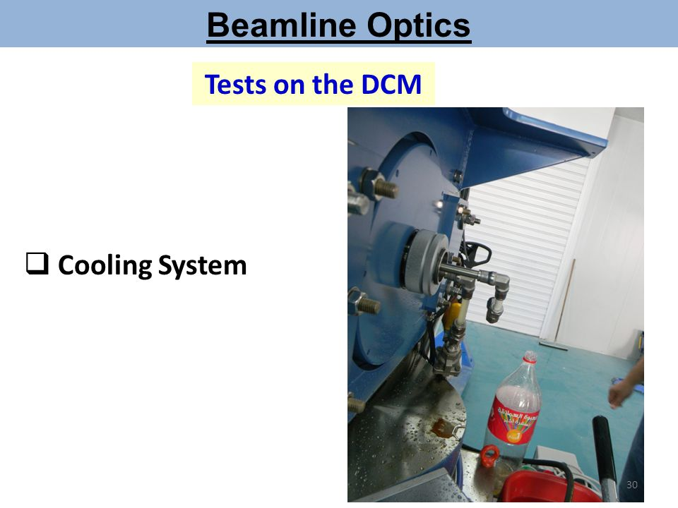 Beamline Optics Tests on the DCM  Cooling System 30