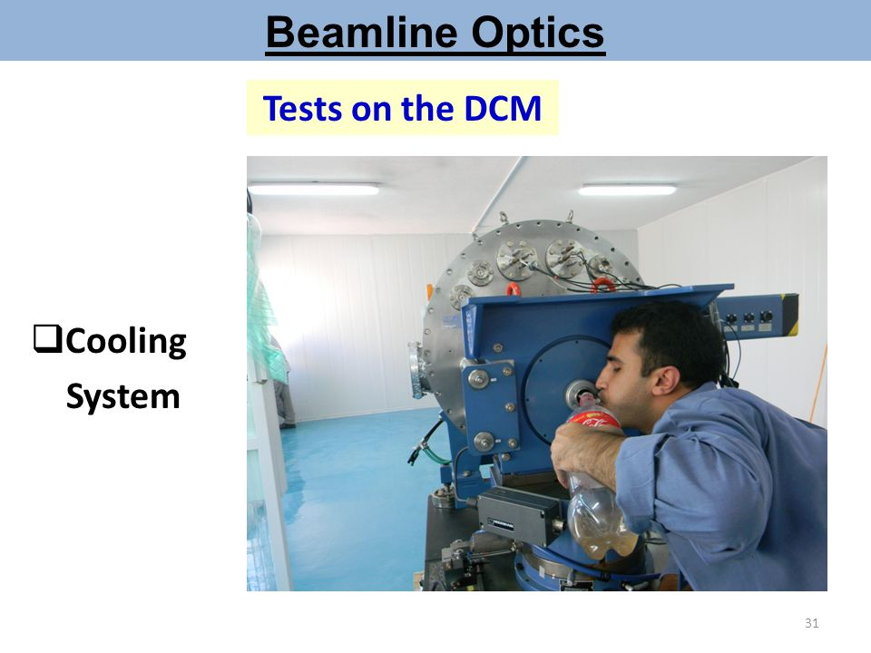 Beamline Optics Tests on the DCM  Cooling System 31