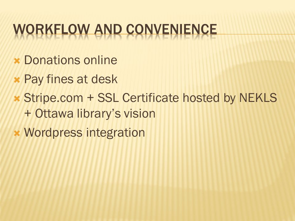  Donations online  Pay fines at desk  Stripe.com + SSL Certificate hosted by NEKLS + Ottawa library's vision  Wordpress integration