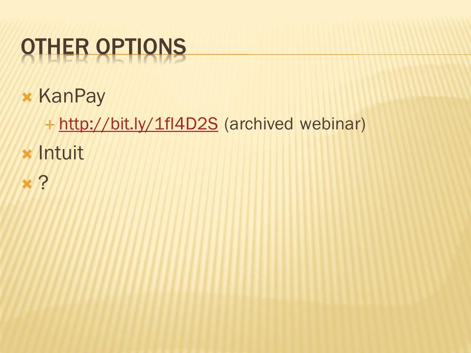  KanPay  http://bit.ly/1fl4D2S (archived webinar) http://bit.ly/1fl4D2S  Intuit 