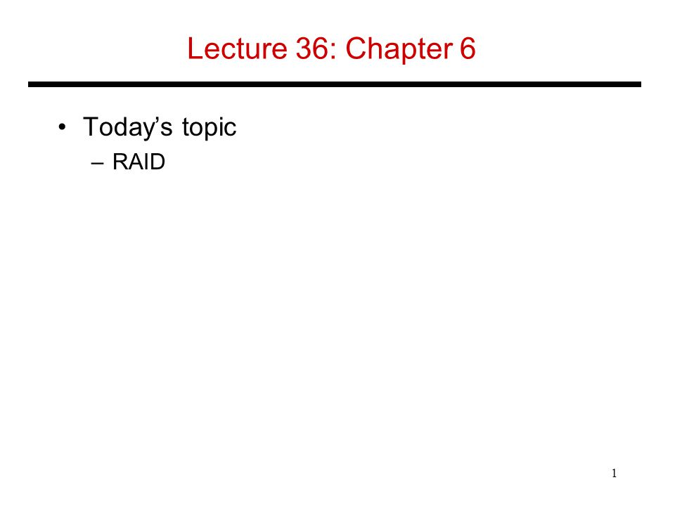 Lecture 36: Chapter 6 Today's topic –RAID 1