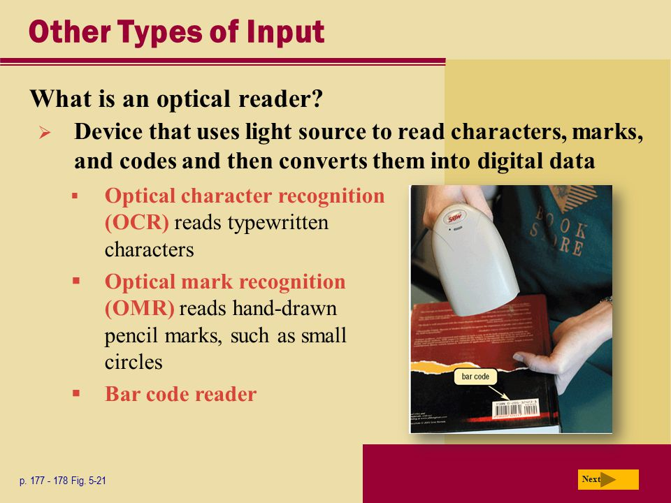 Other Types of Input What is an optical reader? p. 177 - 178 Fig. 5-21 Next  Optical character recognition (OCR) reads typewritten characters  Optic