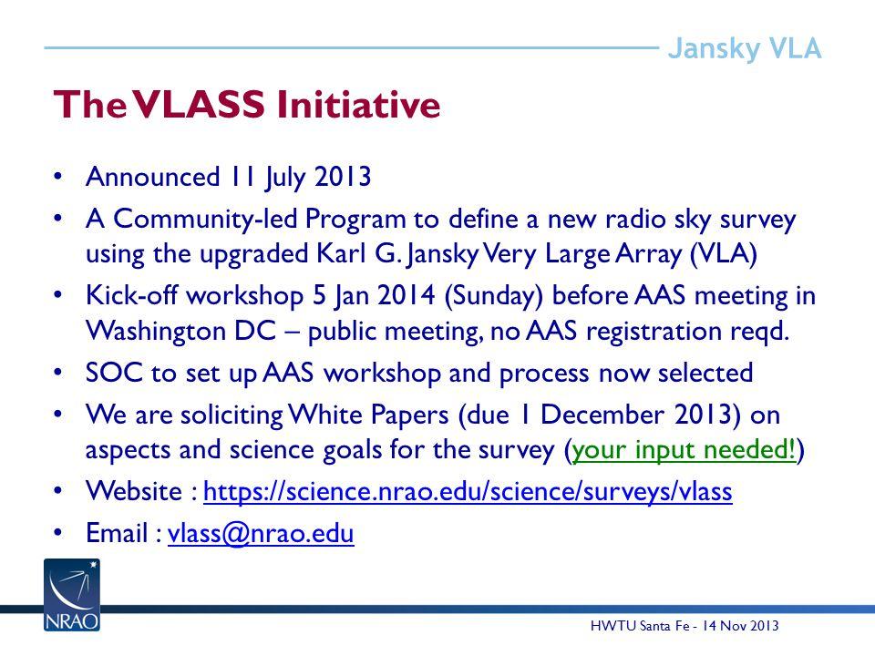Jansky VLA The VLASS Initiative Announced 11 July 2013 A Community-led Program to define a new radio sky survey using the upgraded Karl G.