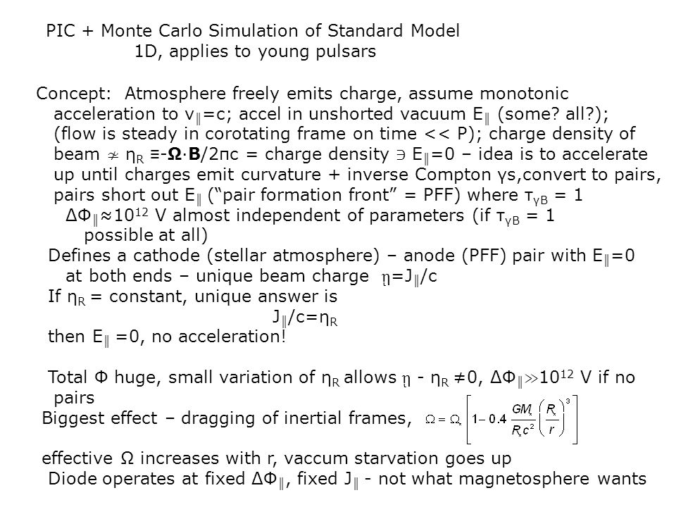 PIC + Monte Carlo Simulation of Standard Model 1D, applies to young pulsars Concept: Atmosphere freely emits charge, assume monotonic acceleration to