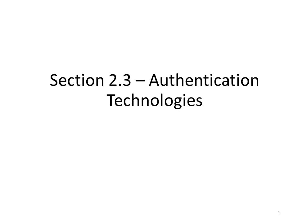 Section 2.3 – Authentication Technologies 1