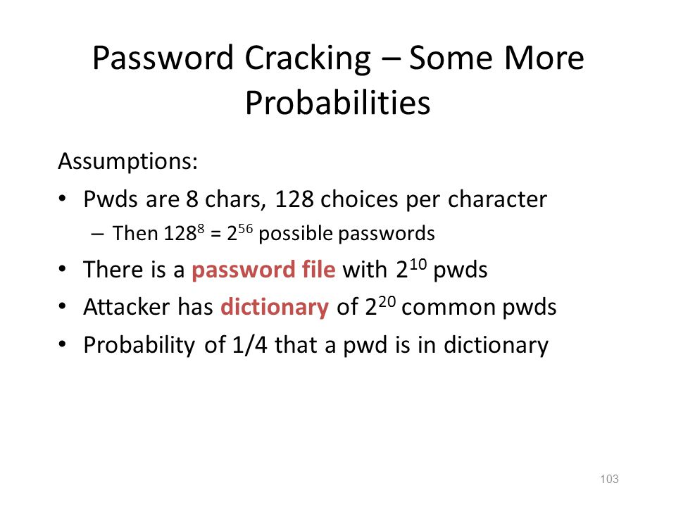 102 A Dictionary Attack Attacker must now expand the dictionary to contain every possible salt with each possible password: – baseballaaaa – baseballa