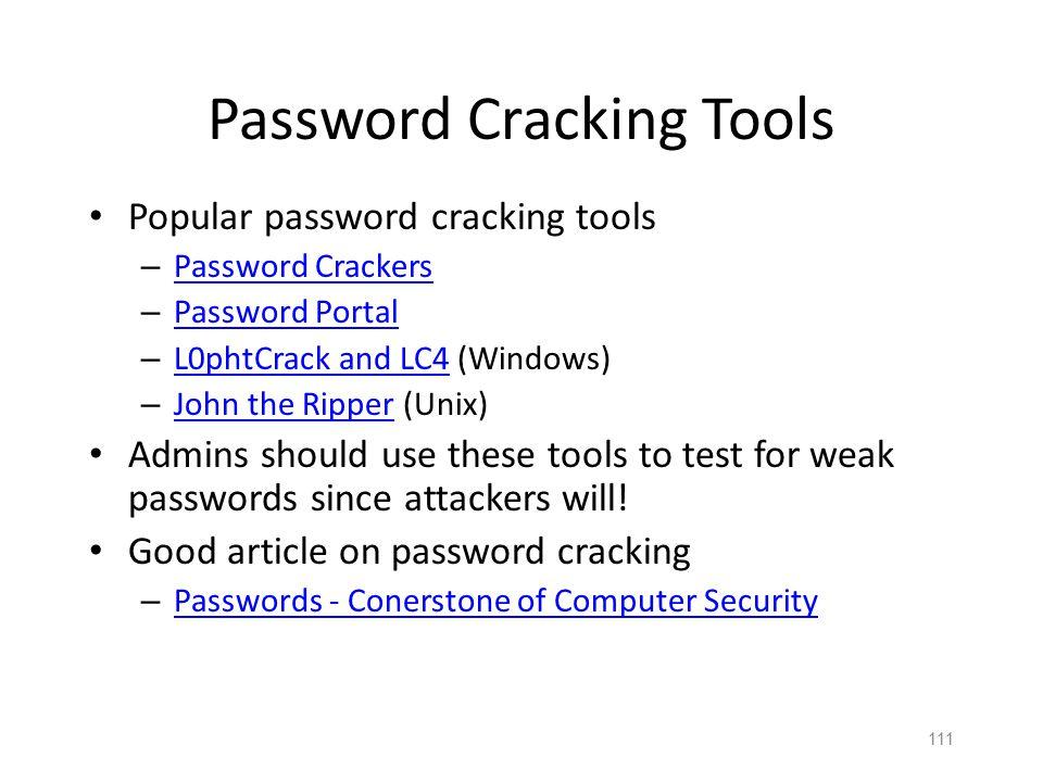 110 Passwords The bottom line Password cracking is too easy! – One weak password may break security – Users choose bad passwords – Social engineering