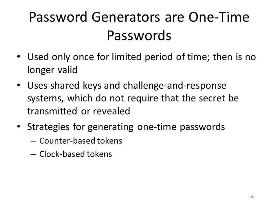 "55 Password Generator – a Challenge- Handshake Method Alice gets ""challenge"" R from Bob Alice enters R into password generator Alice sends ""response"""
