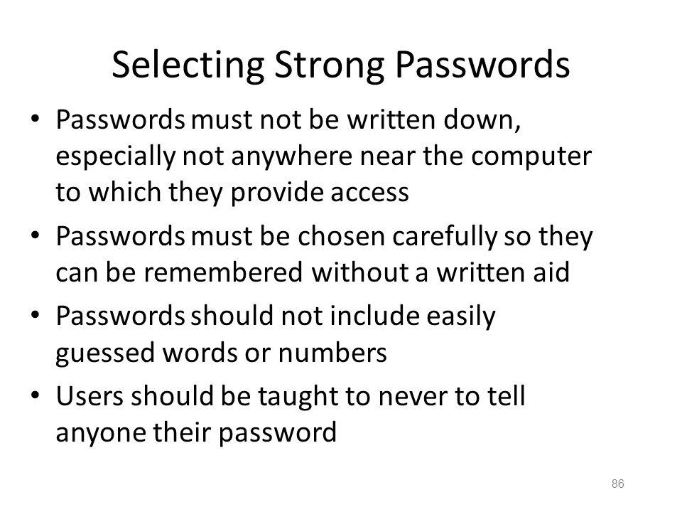 85 Good and Bad Passwords Bad passwords – frank – Fido – password – 4444 – Pikachu – 102560 – AustinStamp Good Passwords? – jfIej,43j-EmmL+y – 0986437