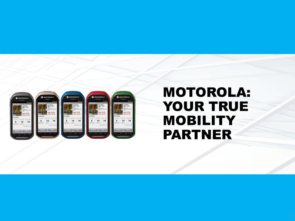 37 MOTOROLA: YOUR TRUE MOBILITY PARTNER