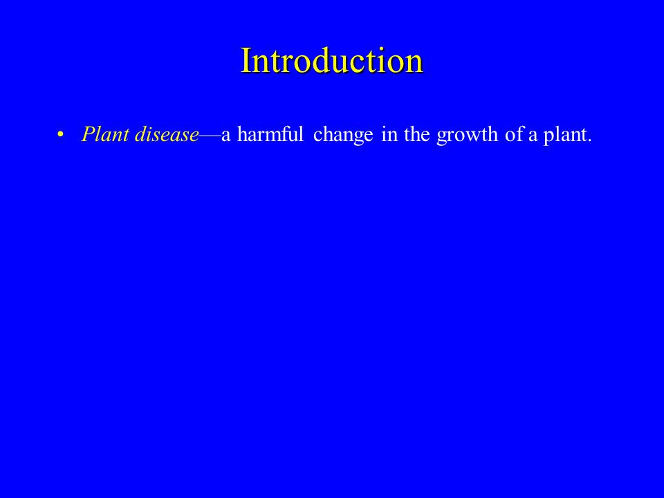 Introduction Plant disease—a harmful change in the growth of a plant.