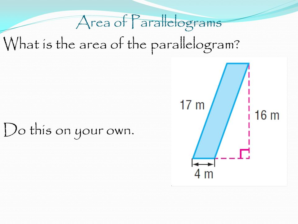 Area of Parallelograms What is the area of the parallelogram Do this on your own.