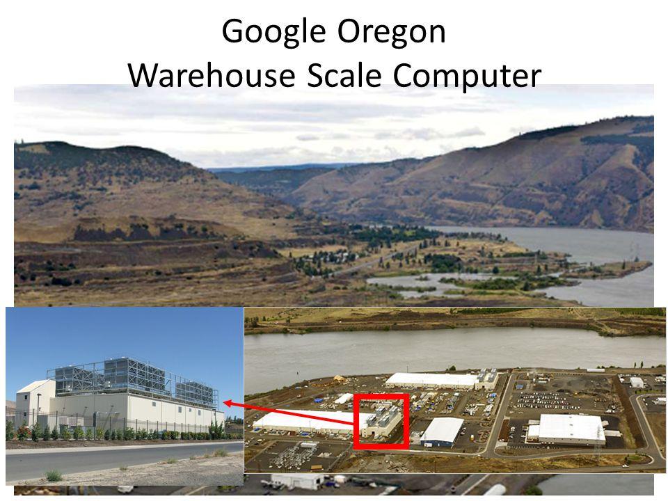 3 Google Oregon Warehouse Scale Computer