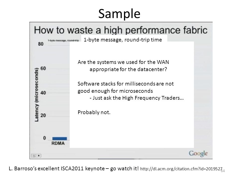 L. Barroso's excellent ISCA2011 keynote – go watch it! http://dl.acm.org/citation.cfm?id=2019527 1-byte message, round-trip time Sample Are the system