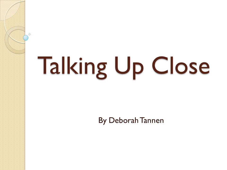 Deborah Tannen (1945) was born in Brooklyn, NY received her Ph.D.