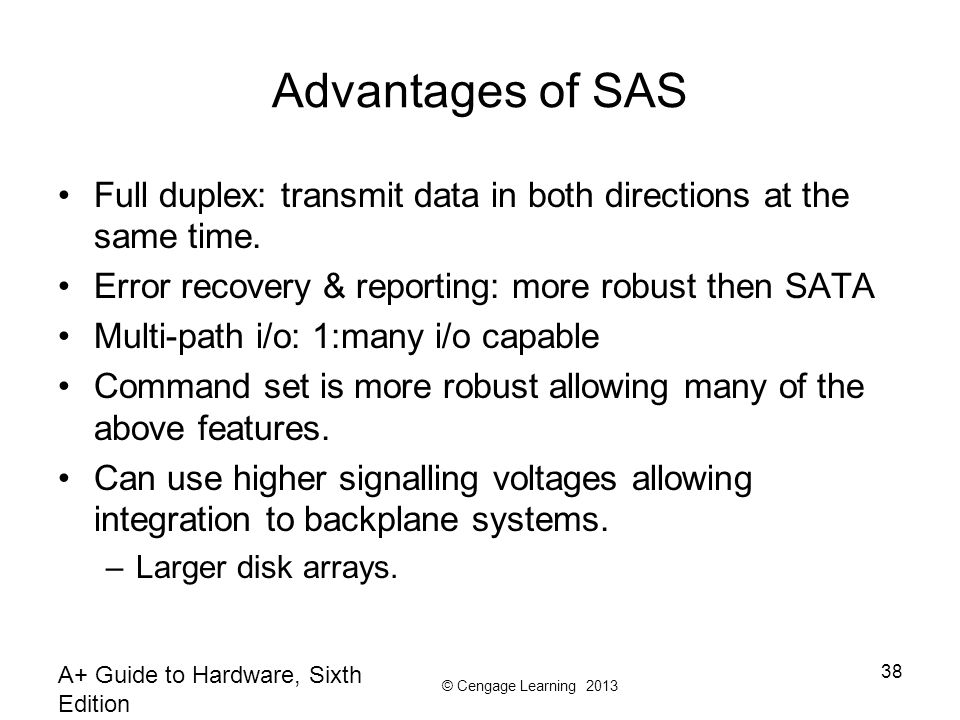© Cengage Learning 2013 Advantages of SAS Full duplex: transmit data in both directions at the same time.