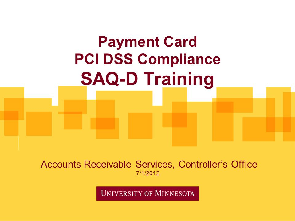 Payment Card PCI DSS Compliance SAQ-D Training Accounts Receivable Services, Controller's Office 7/1/2012
