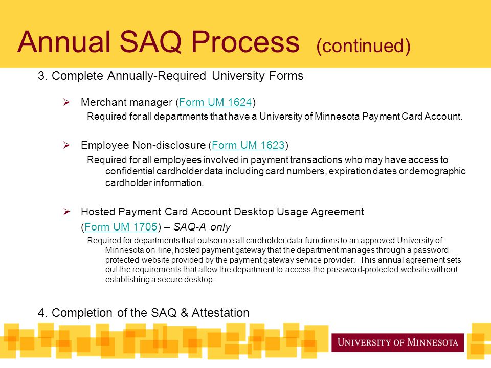 Annual SAQ Process (continued) 3. Complete Annually-Required University Forms  Merchant manager (Form UM 1624)Form UM 1624 Required for all departmen