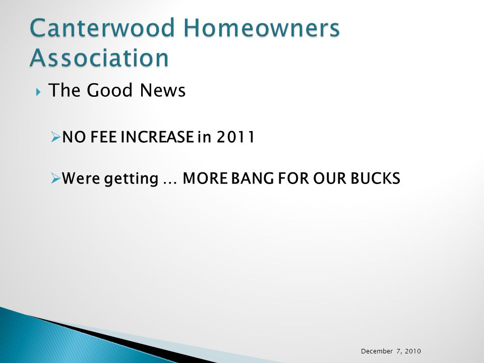  The Good News  NO FEE INCREASE in 2011  Were getting … MORE BANG FOR OUR BUCKS December 7, 2010