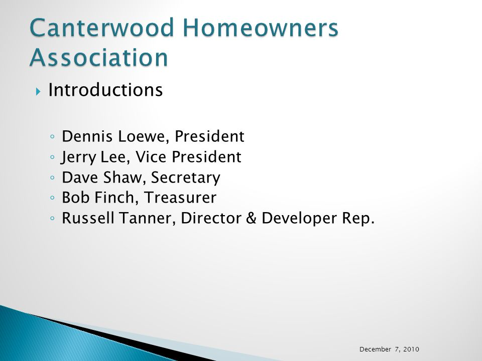  Introductions ◦ Dennis Loewe, President ◦ Jerry Lee, Vice President ◦ Dave Shaw, Secretary ◦ Bob Finch, Treasurer ◦ Russell Tanner, Director & Devel
