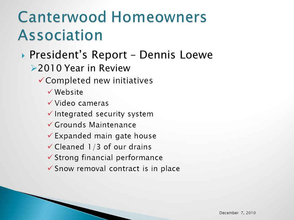  President's Report – Dennis Loewe  2010 Year in Review Completed new initiatives Website Video cameras Integrated security system Grounds Maintenan