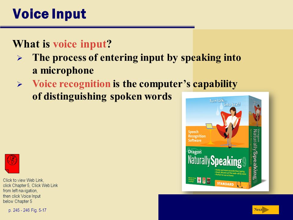 Voice Input What is voice input? p. 245 - 246 Fig. 5-17 Next Click to view Web Link, click Chapter 5, Click Web Link from left navigation, then click