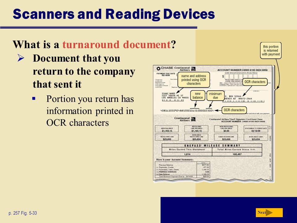 Scanners and Reading Devices What is a turnaround document? p. 257 Fig. 5-33 Next  Document that you return to the company that sent it  Portion you