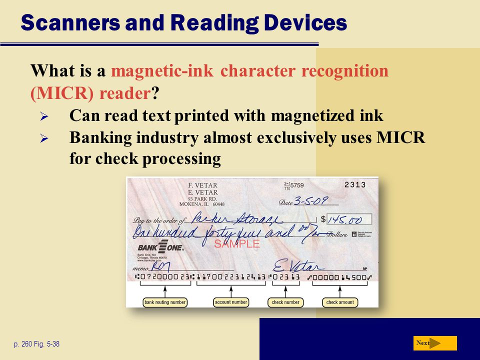 What is a magnetic-ink character recognition (MICR) reader? Scanners and Reading Devices p. 260 Fig. 5-38 Next  Can read text printed with magnetized
