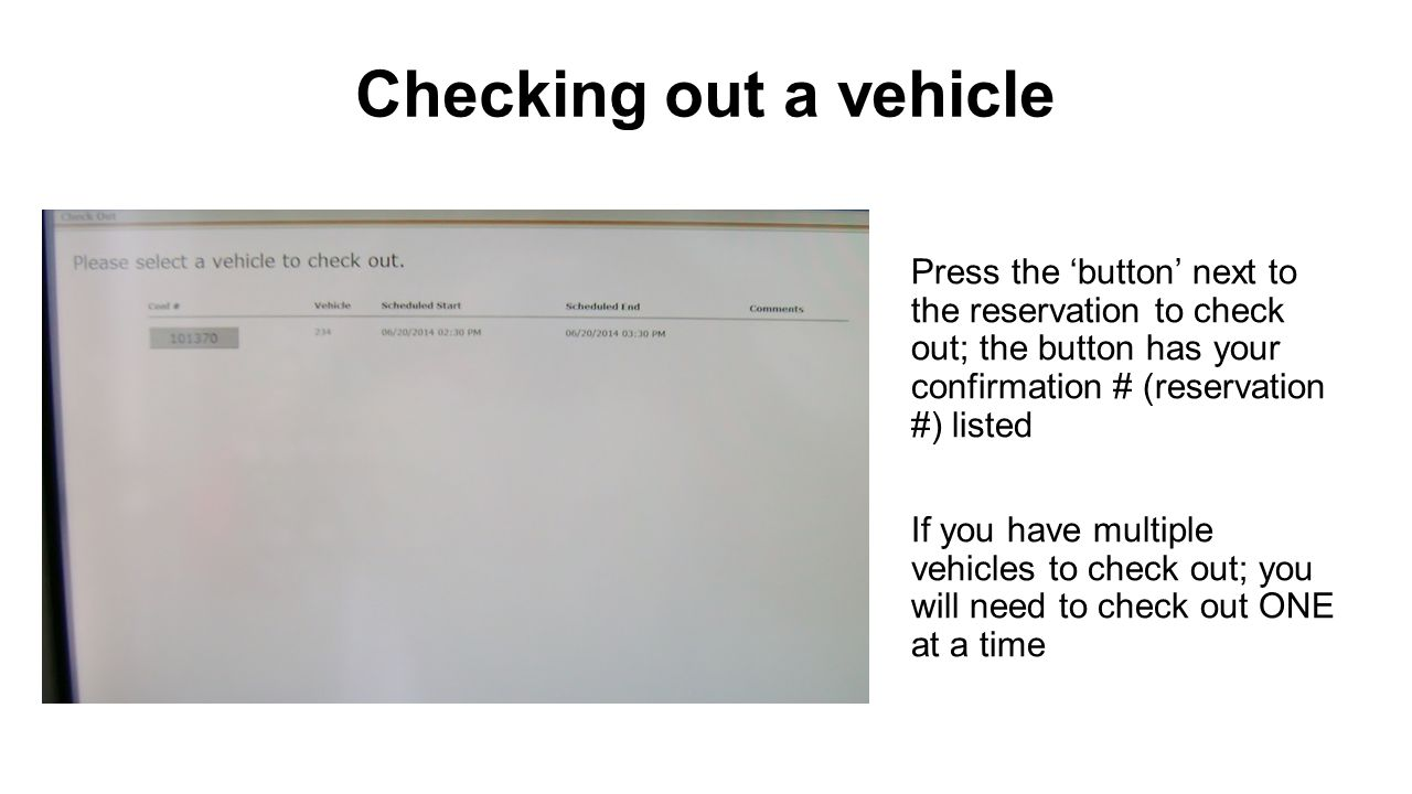 Checking out a vehicle Confirm the reservation information Press the 'Check Out' button or 'Cancel This Reservation' button