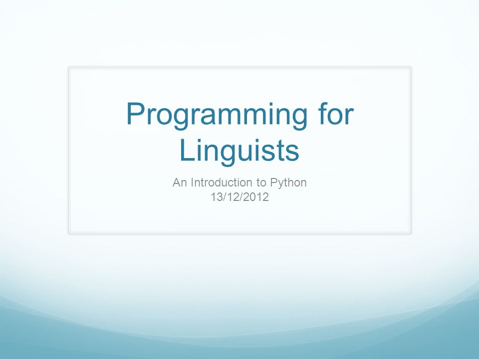 Programming for Linguists An Introduction to Python 13/12/2012