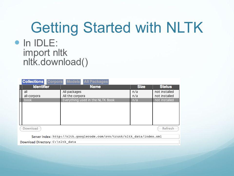 Getting Started with NLTK In IDLE: import nltk nltk.download()