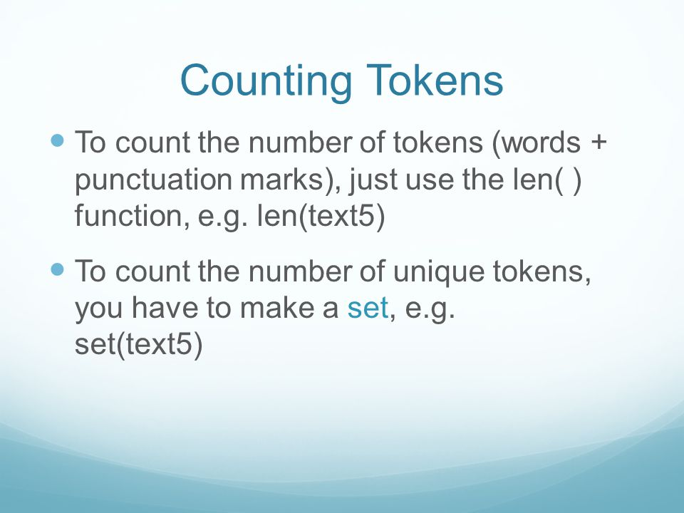 Counting Tokens To count the number of tokens (words + punctuation marks), just use the len( ) function, e.g.