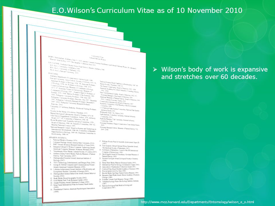 E.O.Wilson's Curriculum Vitae as of 10 November 2010  Wilson's body of work is expansive and stretches over 60 decades.