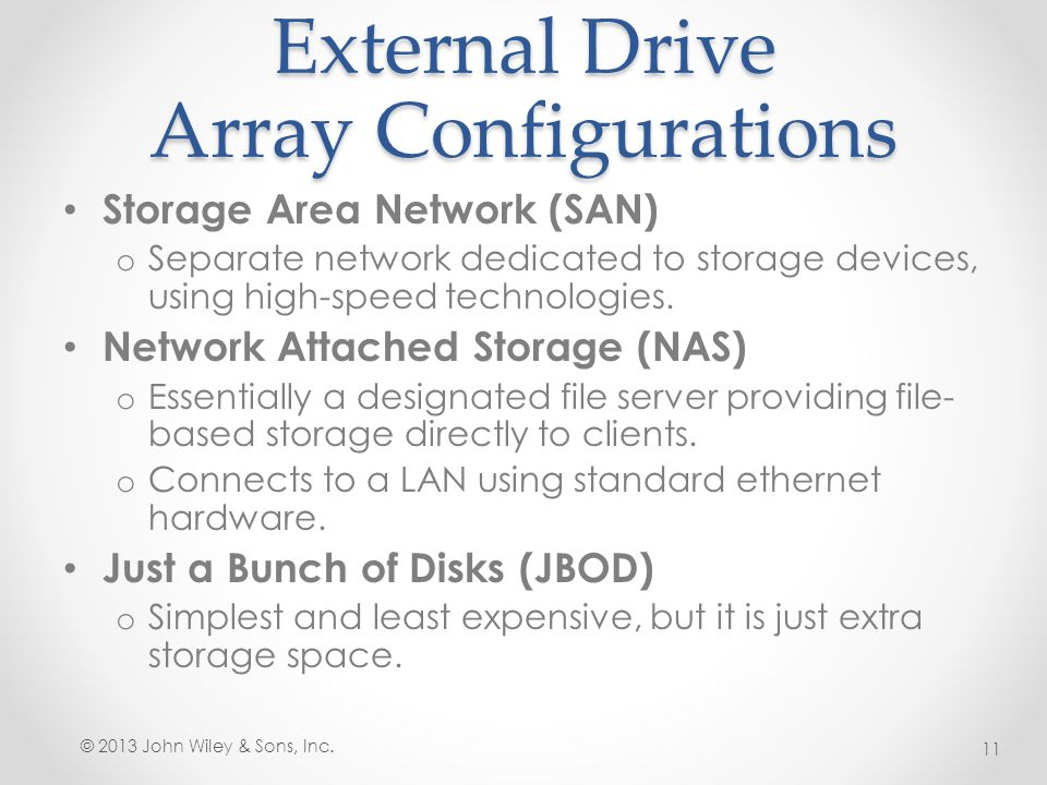 External Drive Array Configurations Storage Area Network (SAN) o Separate network dedicated to storage devices, using high-speed technologies. Network