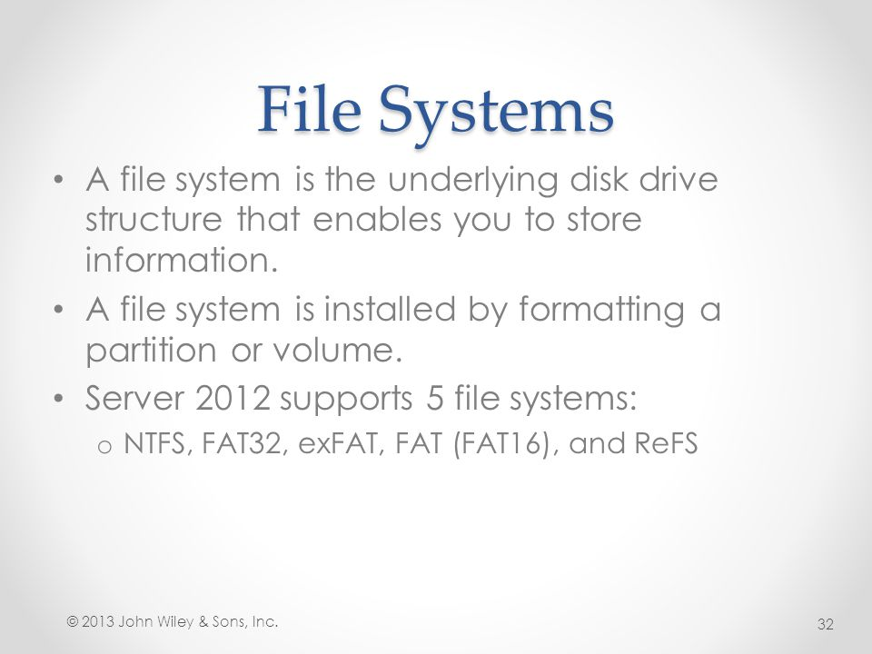 File Systems A file system is the underlying disk drive structure that enables you to store information. A file system is installed by formatting a pa