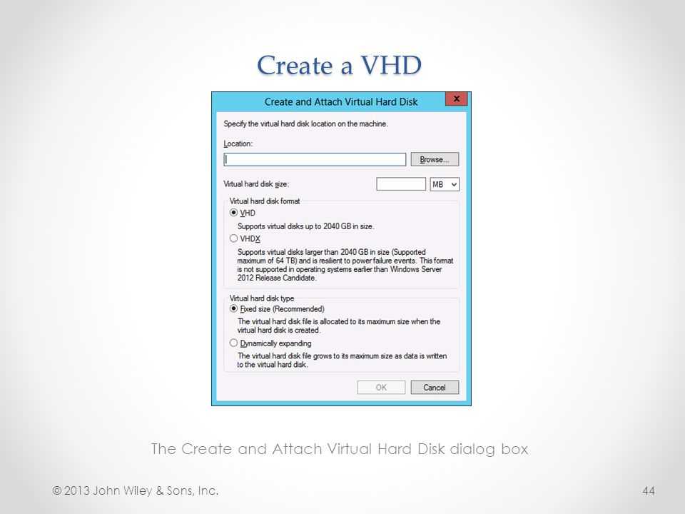 Create a VHD The Create and Attach Virtual Hard Disk dialog box © 2013 John Wiley & Sons, Inc.44