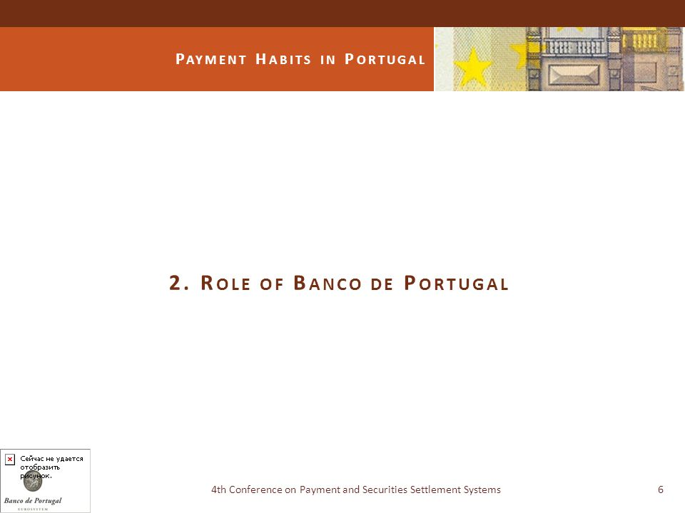 P AYMENT H ABITS IN P ORTUGAL 2. R OLE OF B ANCO DE P ORTUGAL 4th Conference on Payment and Securities Settlement Systems6