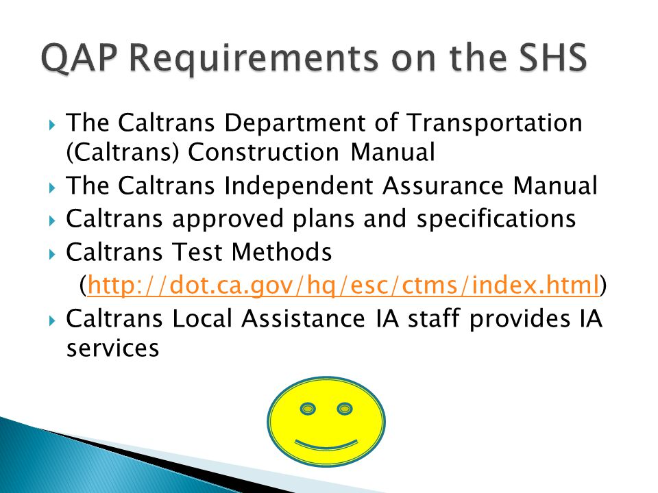 Quality Assurance Program (QAP) Manual for Use by Local Agencies (January 20, 2011) A QAP consists of: Acceptance Program Independent Assurance (IA) Program
