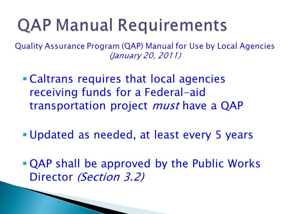 Local Assistance Procedures Manual Chapter 16.14, Quality Assurance Program A sampling and testing program that will provide assurance that the materials and workmanship incorporated in each highway construction project are in conformance with the contract specifications.