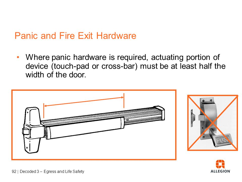 91 | Decoded 3 – Egress and Life Safety Panic and Fire Exit Hardware Requirement for panic hardware applies to means of egress doors in these occupancy types which latch or lock.