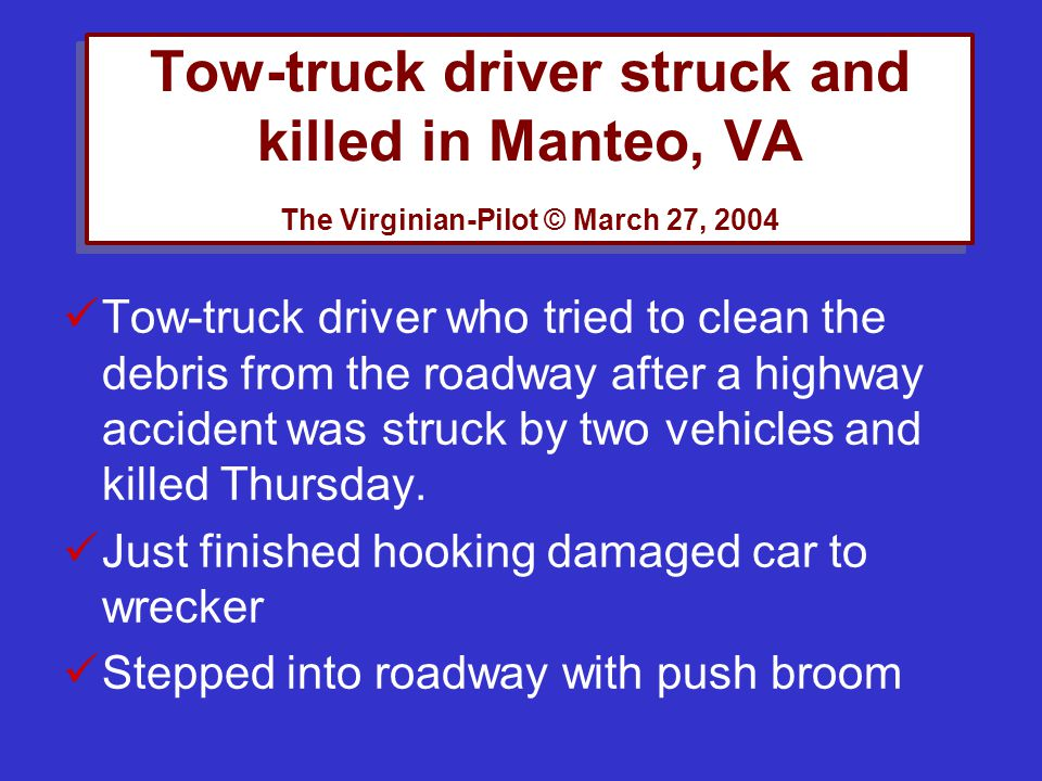 Tow-truck driver struck and killed in Manteo, VA The Virginian-Pilot © March 27, 2004 Tow-truck driver who tried to clean the debris from the roadway