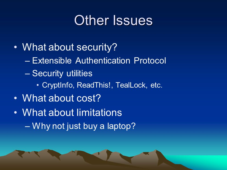 Other Issues What about security? –Extensible Authentication Protocol –Security utilities CryptInfo, ReadThis!, TealLock, etc. What about cost? What a