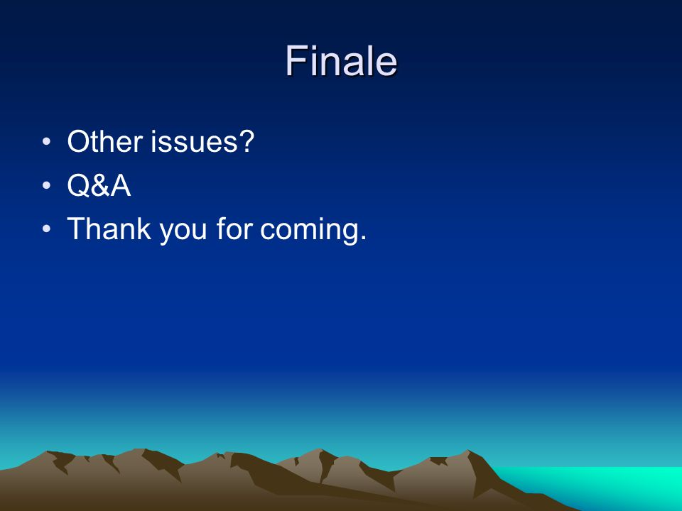 Finale Other issues? Q&A Thank you for coming.